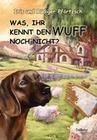Was, ihr kennt den Wuff noch nicht? - Geschichten für Kinder vom braven Hofhund