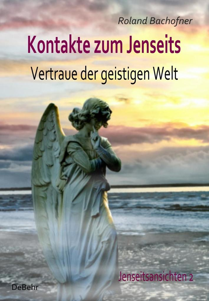 Kontakte zum Jenseits - Vertraue der geistigen Welt - Jenseitsansichten 2 als eBook