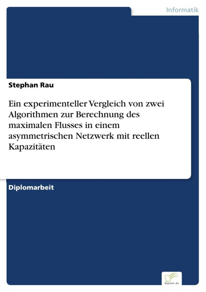 Ein experimenteller Vergleich von zwei Algorithmen zur Berechnung des maximalen Flusses in einem asymmetrischen Netzwerk mit reellen Kapazitäten als eBook pdf