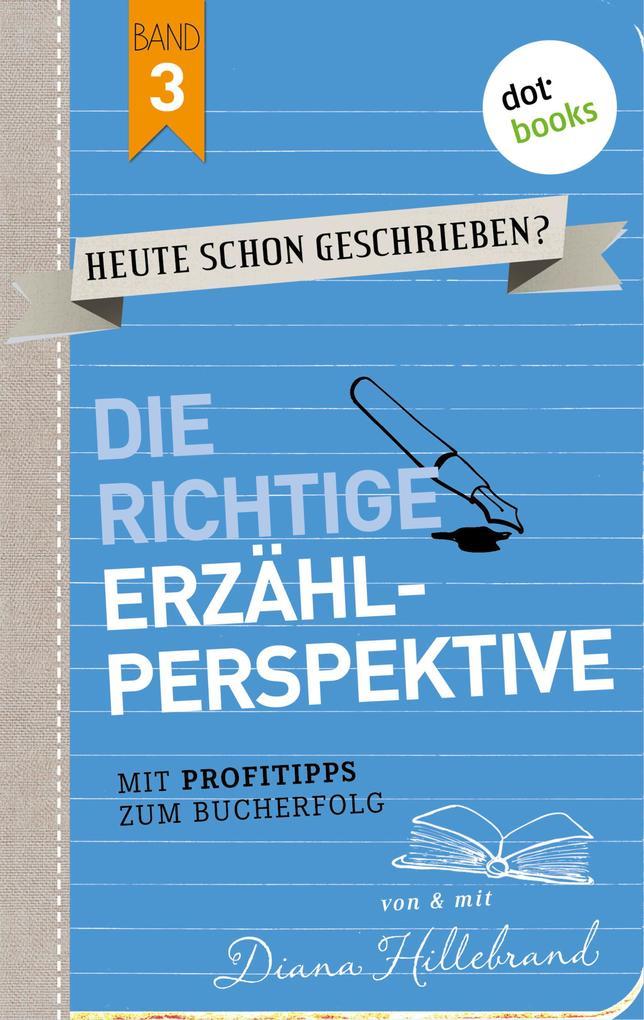 HEUTE SCHON GESCHRIEBEN? - Band 3: Die richtige Erzählperspektive als eBook epub