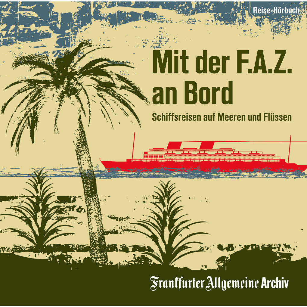 Mit der F.A.Z. an Bord als Hörbuch Download