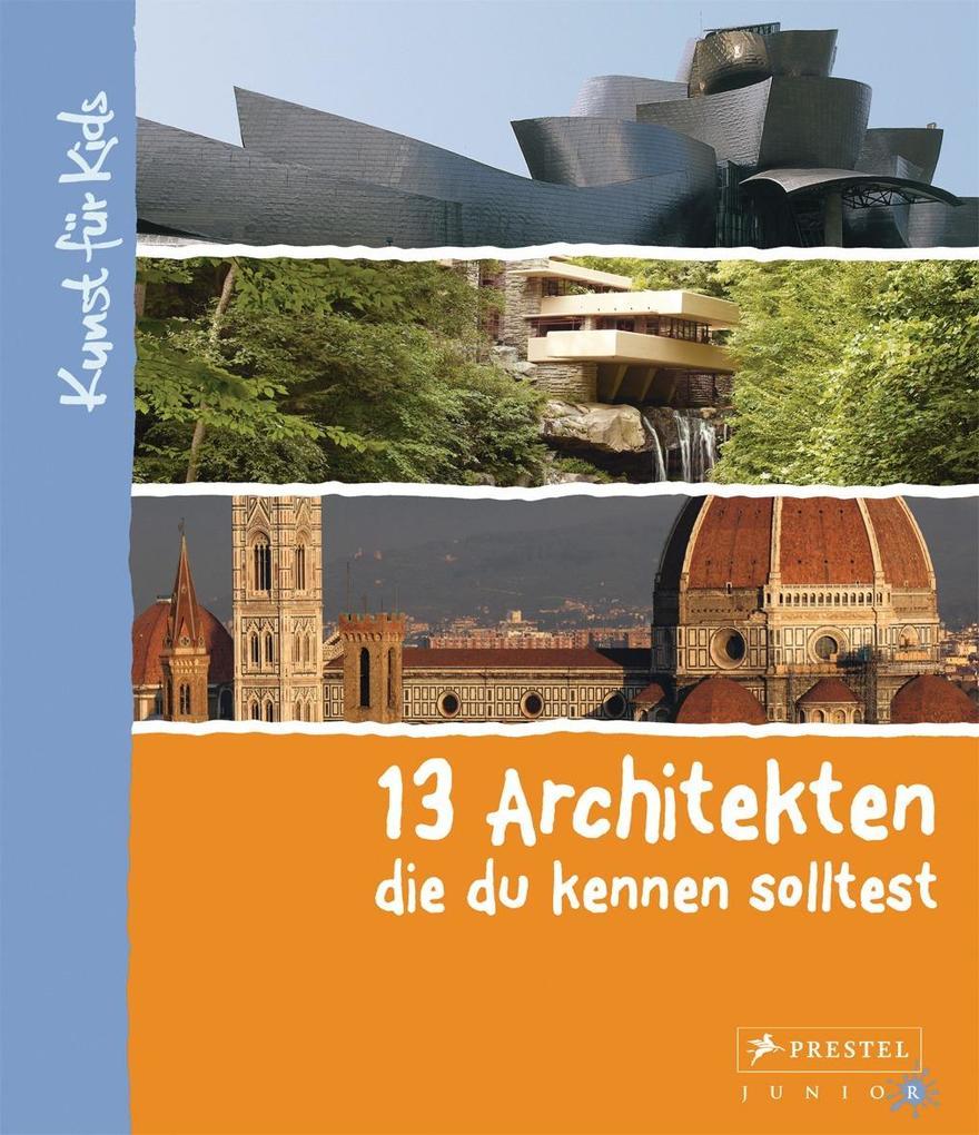 13 Architekten, die du kennen solltest als Buch (gebunden)