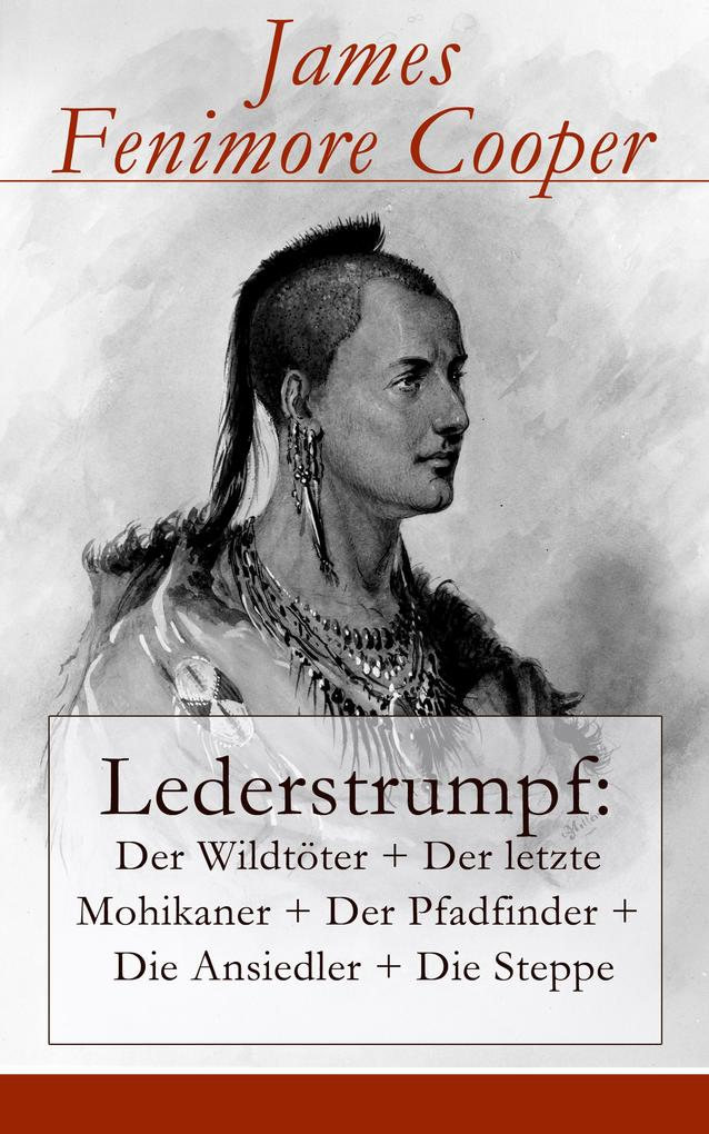 Lederstrumpf: Der Wildtöter + Der letzte Mohikaner + Der Pfadfinder + Die Ansiedler + Die Steppe als eBook epub