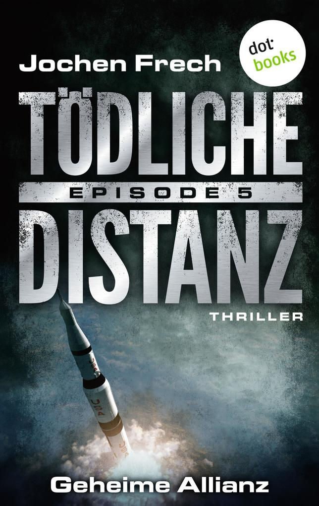 TÖDLICHE DISTANZ - Episode 5: Geheime Allianz als eBook epub