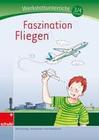 Faszination Fliegen. Werkstatt 3./4. Klasse
