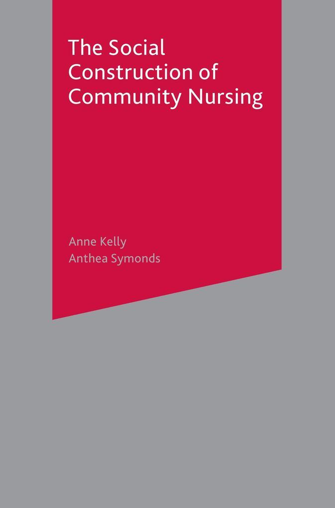 The Social Construction of Community Nursing als Buch (gebunden)