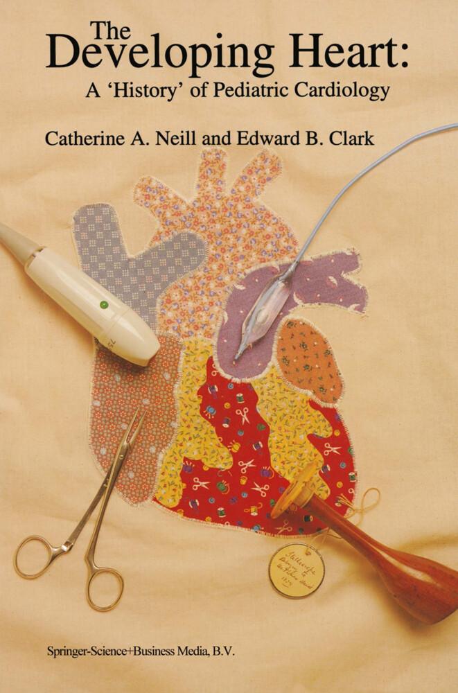 The Developing Heart: A 'History' of Pediatric Cardiology als Buch (gebunden)