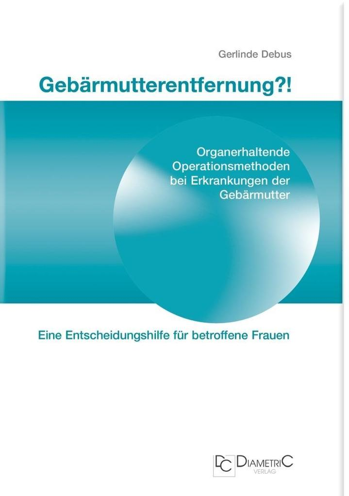 Gebärmutterentfernung!? Organerhaltende Operationsmethoden bei Erkrankungen der Gebärmutter als eBook pdf