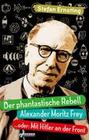 Der phantastische Rebell - Alexander Moritz Frey