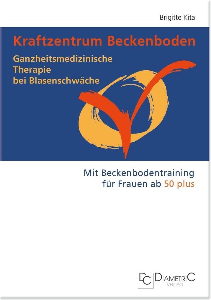 Kraftzentrum Beckenboden: Ganzheitsmedizinische Therapie bei Blasenschwäche mit Beckenbodentraining für Frauen ab 50 plus als eBook pdf