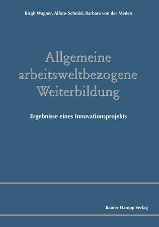 Allgemeine arbeitsweltbezogene Weiterbildung. Ergebnisse eines Innovationsprojekts als eBook pdf