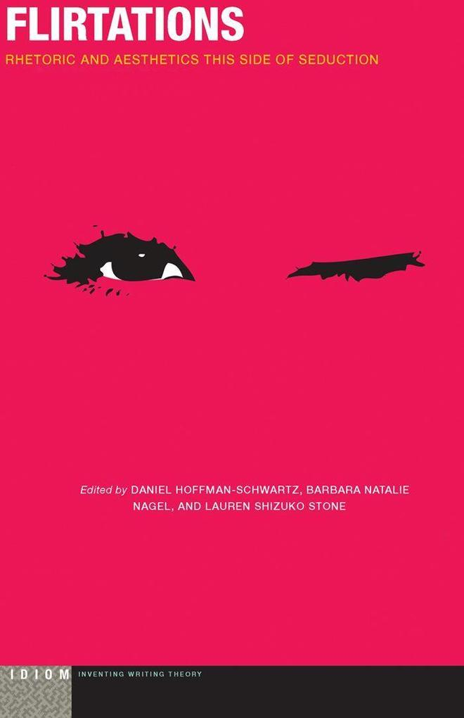 Flirtations: Rhetoric and Aesthetics This Side of Seduction als Buch (gebunden)