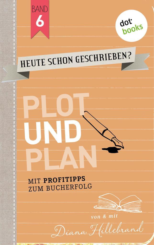 HEUTE SCHON GESCHRIEBEN? - Band 6: Plot und Plan als eBook epub