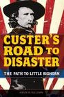 Custer's Road to Disaster