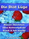 Die Diät Lüge - Warum abnehmen ohne Kohlenhydrate krank und fett macht!