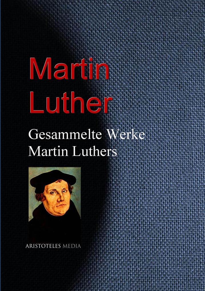 Gesammelte Werke Martin Luthers als eBook epub