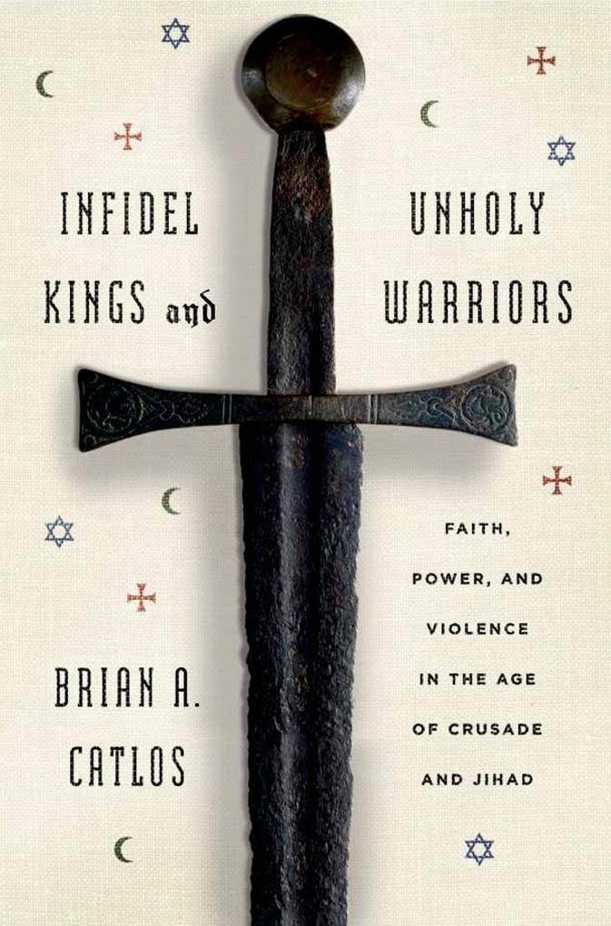 Infidel Kings and Unholy Warriors als eBook epub