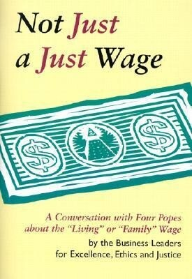 """Not Just a Just Wage: A Conversation with Four Popes about the """"Living"""" or """"Family"""" Wage als Taschenbuch"""