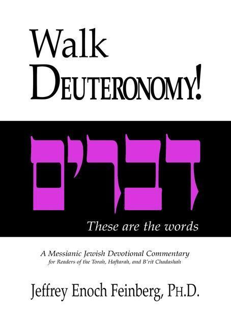 Walk Deuteronomy!: A Messianic Jewish Devotional Commentary als Taschenbuch