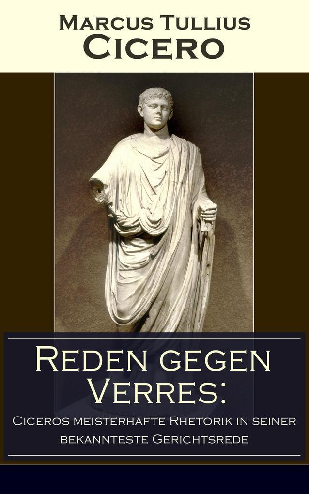 Reden gegen Verres: Ciceros meisterhafte Rhetorik in seiner bekannteste Gerichtsrede als eBook