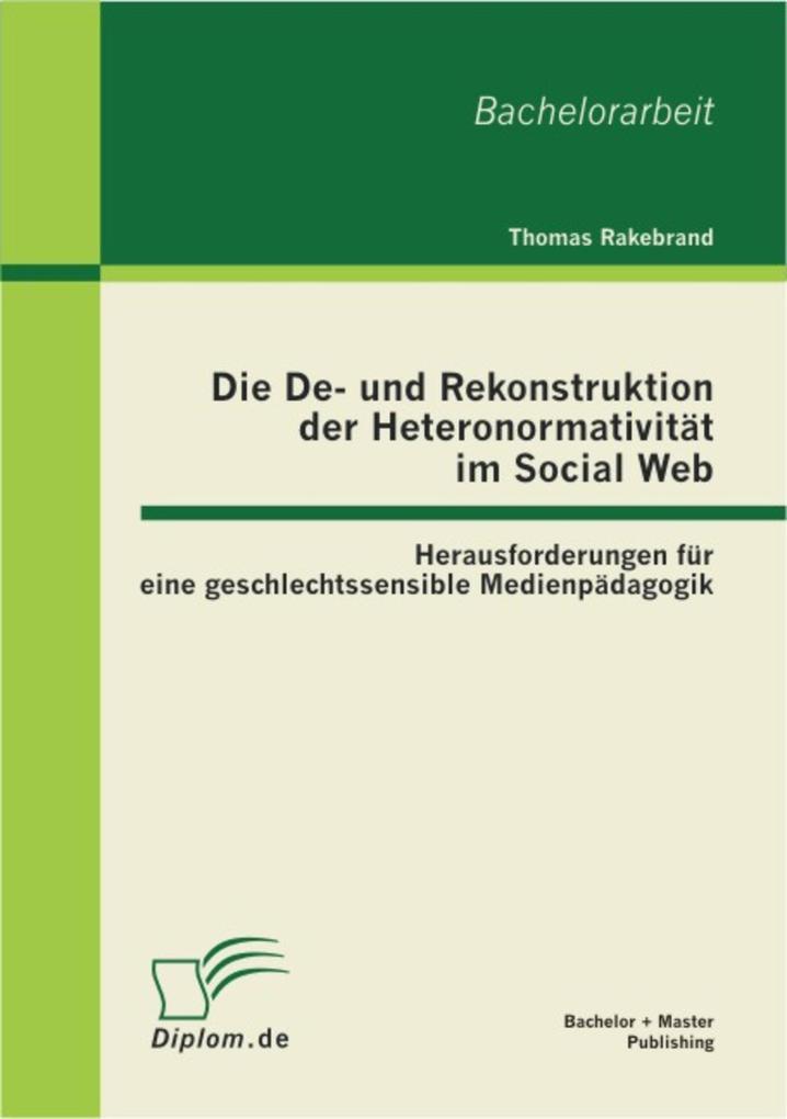 Die De- und Rekonstruktion der Heteronormativität im Social Web: Herausforderungen für eine geschlechtssensible Medienpädagogik als eBook pdf