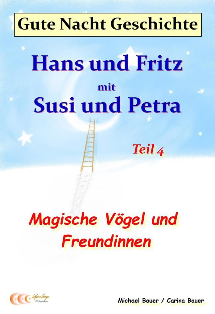 Gute-Nacht-Geschichte: Hans und Fritz mit Susi und Petra - Magische Vögel und Freundinnen als eBook epub