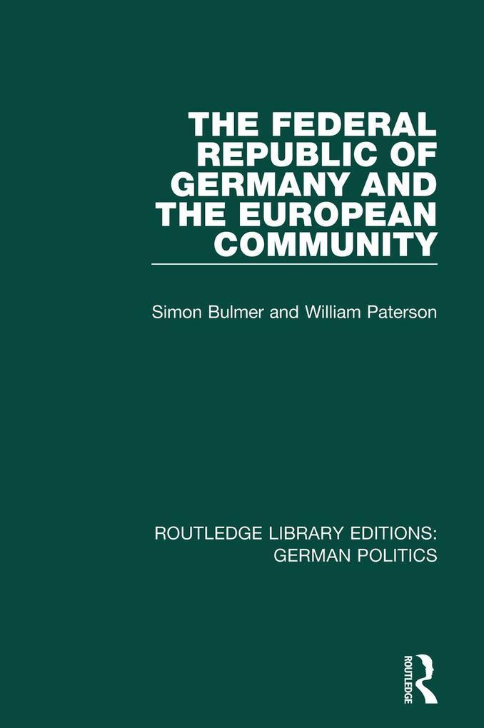 The Federal Republic of Germany and the European Community (RLE: German Politics) als eBook epub