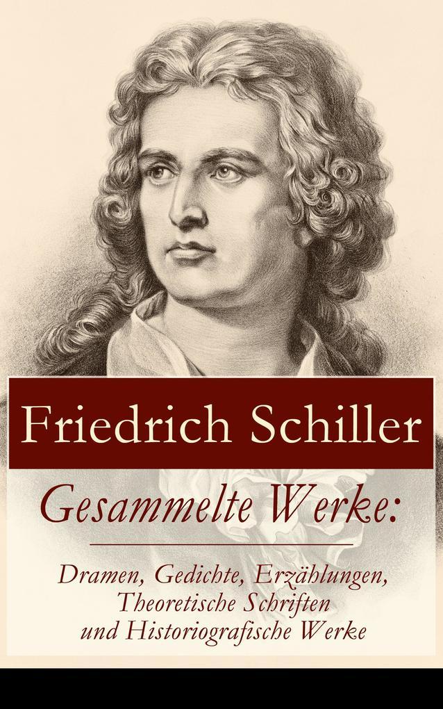 Gesammelte Werke: Dramen, Gedichte, Erzählungen, Theoretische Schriften und Historiografische Werke als eBook epub