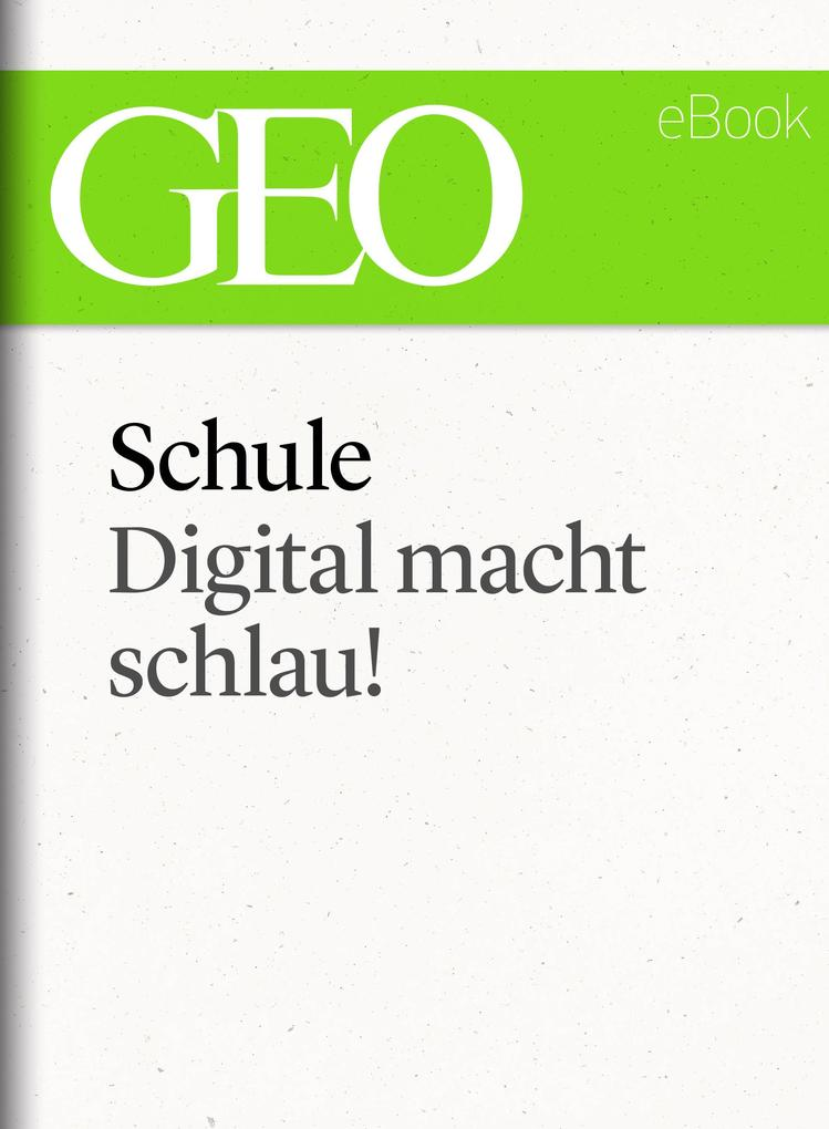 Schule: Digital macht schlau! (GEO eBook Single) als eBook epub