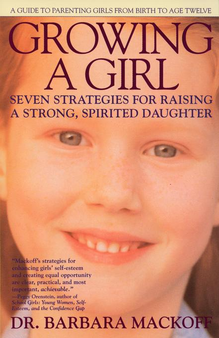 Growing a Girl: Seven Strategies for Raising a Strong, Spirited Daughter als Taschenbuch
