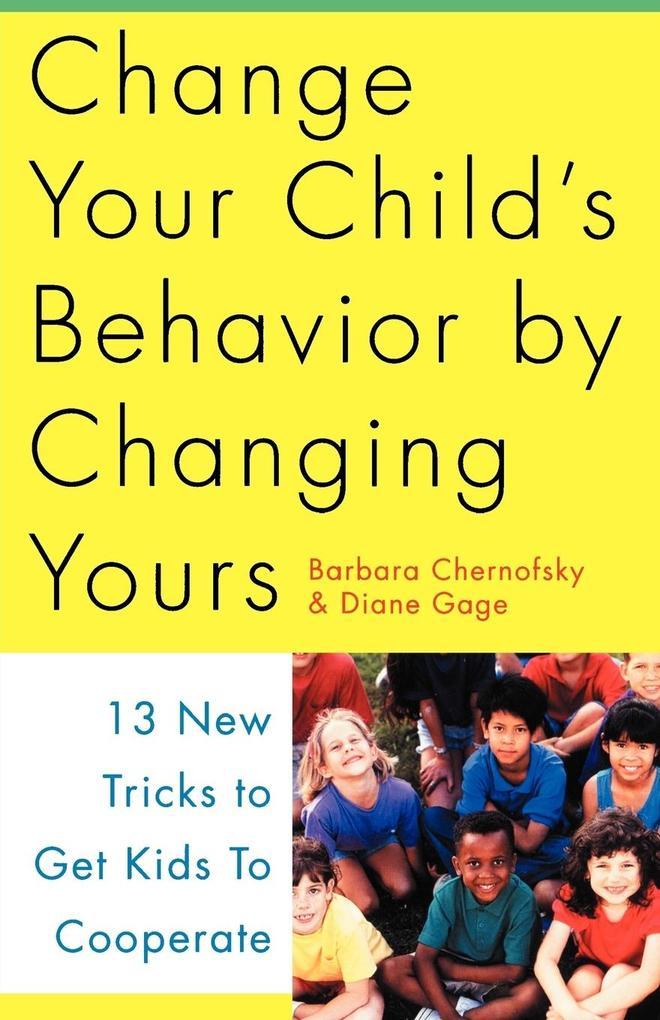 Change Your Child's Behavior by Changing Yours als Taschenbuch