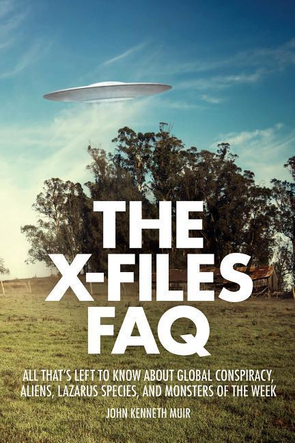The X-Files FAQ: All That's Left to Know about Global Conspiracy, Aliens, Lazarus Species, and Monsters of the Week als Taschenbuch