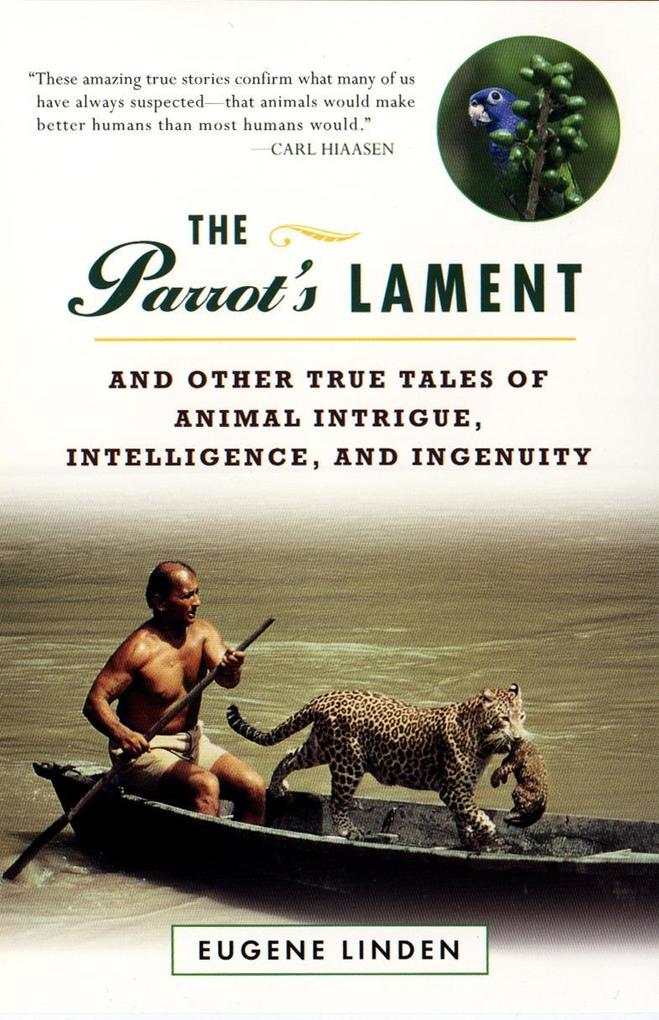 Parrot's Lament, The and Other True Tales of Animal Intrigue, Intelligen als eBook epub