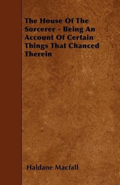 The House of the Sorcerer - Being an Account of Certain Things That Chanced Therein als Taschenbuch
