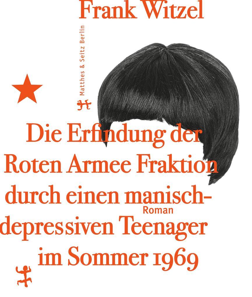 Die Erfindung der Roten Armee Fraktion durch einen manisch-depressiven Teenager im Sommer 1969 als eBook epub