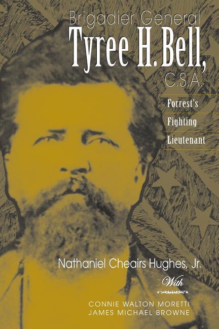 Brigadier General Tyree H. Bell, C.S.A.: Forrest's Fighting Lieutenant als Taschenbuch