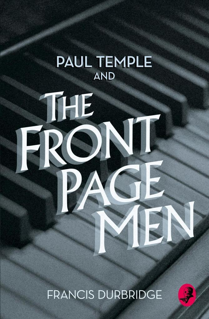 Paul Temple and the Front Page Men (A Paul Temple Mystery) als eBook epub