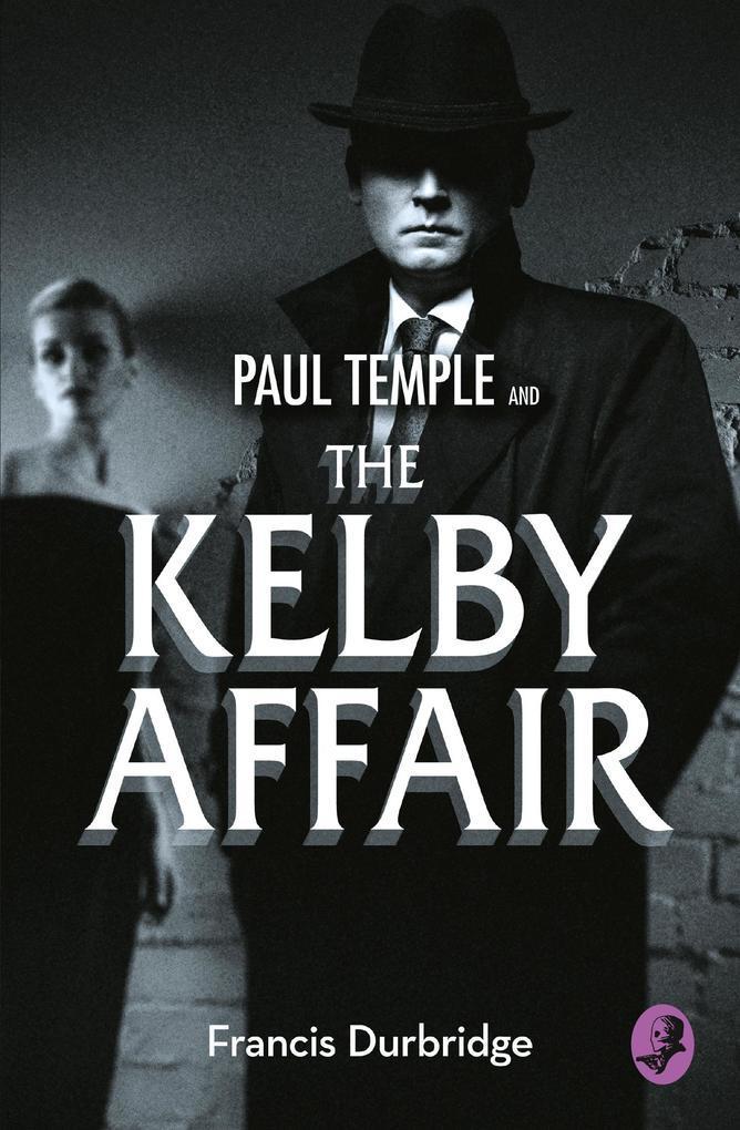 Paul Temple and the Kelby Affair (A Paul Temple Mystery) als eBook epub