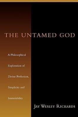 The Untamed God: A Philosophical Exploration of Divine Perfection, Immutability, and Simplicity als Taschenbuch
