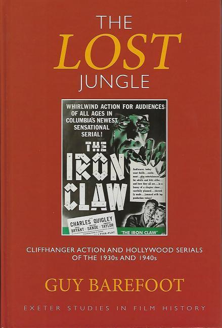 The Lost Jungle: Cliffhanger Action and Hollywood Serials of the 1930s and 1940s als Buch (gebunden)