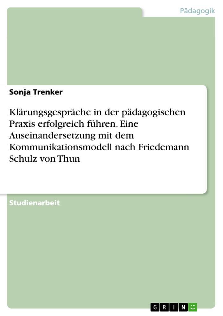 Klärungsgespräche in der pädagogischen Praxis erfolgreich führen. Eine Auseinandersetzung mit dem Kommunikationsmodell nach Friedemann Schulz von Thun als eBook pdf
