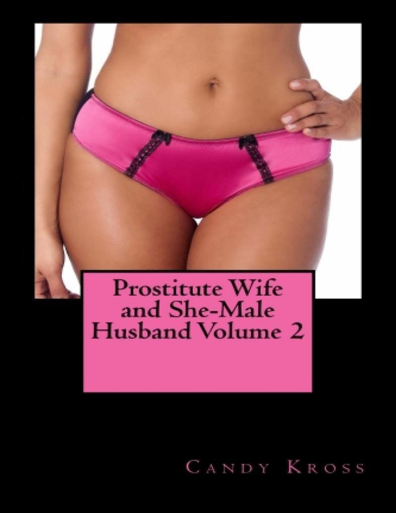 Prostitute Wife and She-Male Husband Volume 2 als eBook epub