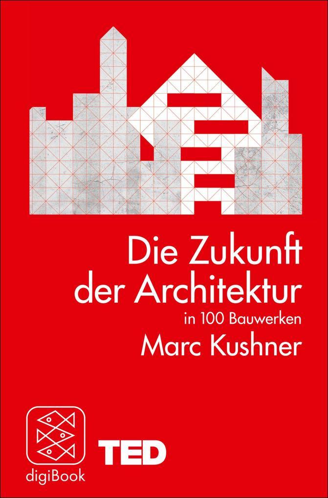 Die Zukunft der Architektur in 100 Bauwerken als eBook epub