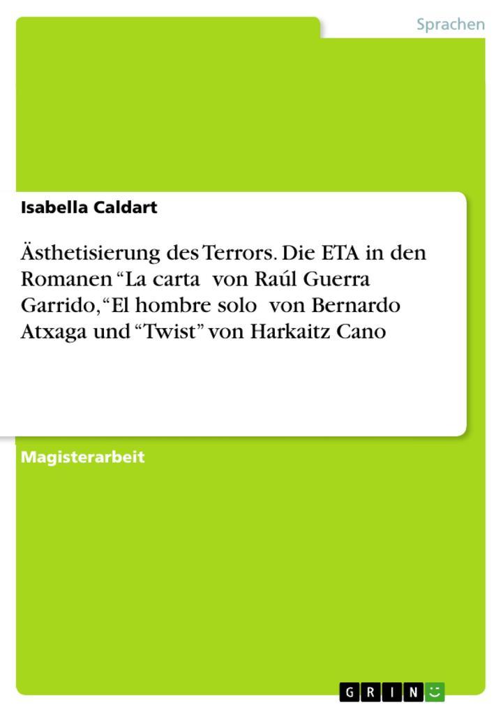 """Ästhetisierung des Terrors. Die ETA in den Romanen """"La carta' von Raúl Guerra Garrido, """"El hombre solo' von Bernardo Atxaga und """"Twist"""" von Harkaitz Cano als eBook pdf"""