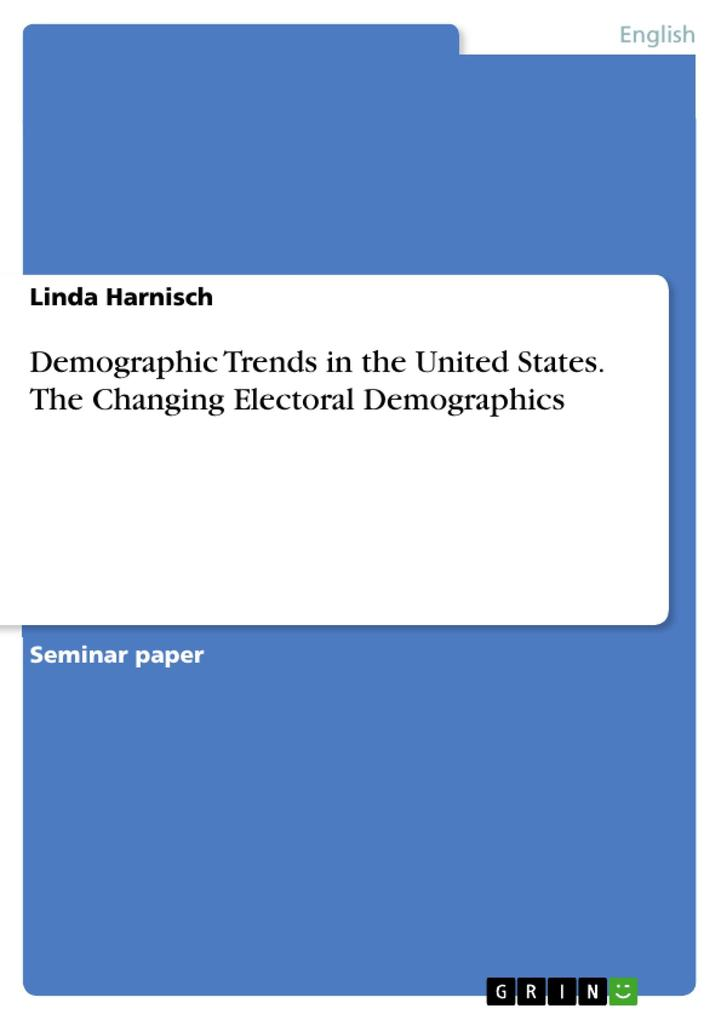 Demographic Trends in the United States. The Changing Electoral Demographics als Taschenbuch