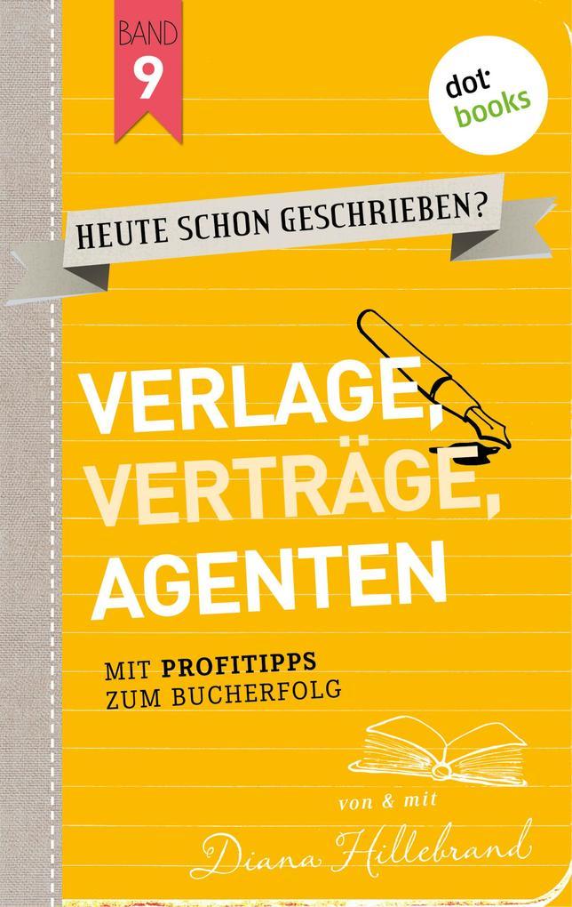 HEUTE SCHON GESCHRIEBEN? - Band 9: Verlage, Verträge, Agenten als eBook epub