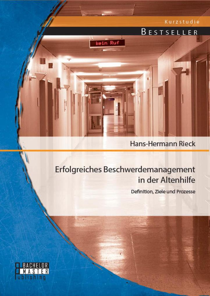 Erfolgreiches Beschwerdemanagement in der Altenhilfe: Definition, Ziele und Prozesse als eBook pdf