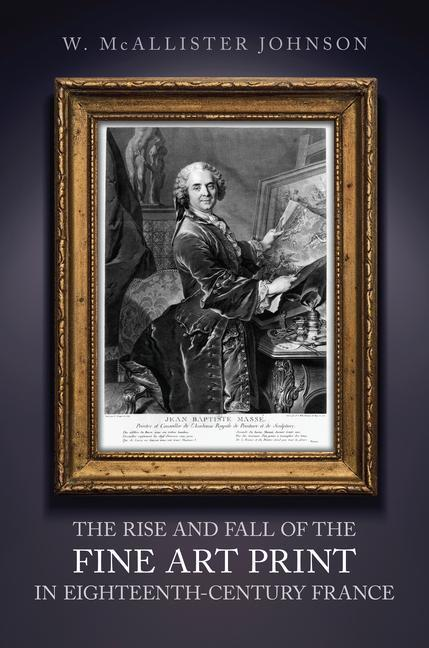 The Rise and Fall of the Fine Art Print in Eighteenth-Century France als Buch (gebunden)
