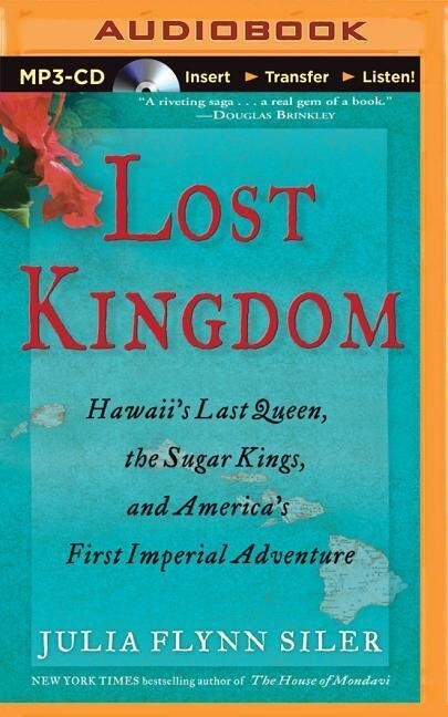 Lost Kingdom: Hawaii's Last Queen, the Sugar Kings, and America's First Imperial Adventure als Hörbuch CD