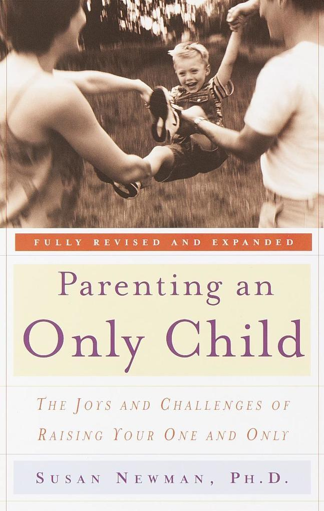 Parenting an Only Child: The Joys and Challenges of Raising Your One and Only als Taschenbuch